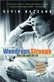 Toronto Book award winner cover art - Wondrous Strange: The Life and Art of Glenn Gould and Other Stories published McClelland & Stewart Ltd. written by Kevin Bazzana