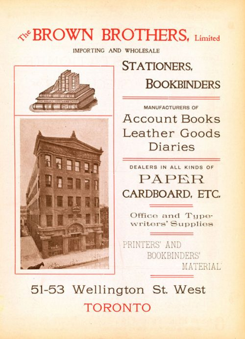 Advertisement shows the Brown Brothers Ltd. building. The text reads: The Brown Brothers, Limited. Importing and wholesale. Stationers, bookbinders. Manufacturers of account books, leather goods, diaries. Dealers in all kinds of paper cardboard etc. Office and typewriters' supplies. Printers' and bookbinders' material. 51-53 Wellington St. West, Toronto