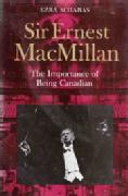 Sir Ernest MacMillan, The Importance of Being by Ezra Schabas