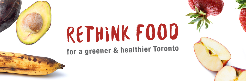 Rethink Food for a greener and healthier Toronto.