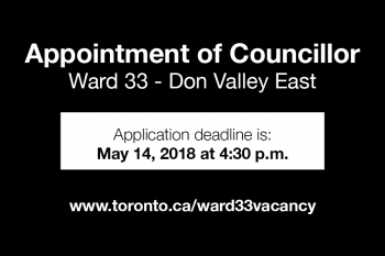 Graphic of application deadline notice for the appointment of a councillor for ward 33 - Don Valley East - deadline for applications is May 14, 2018 at 4:30 p.m.