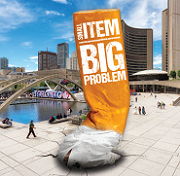 Image of a giant cigarette butt in front of the Toronto sign reading Small Item Big Problem.