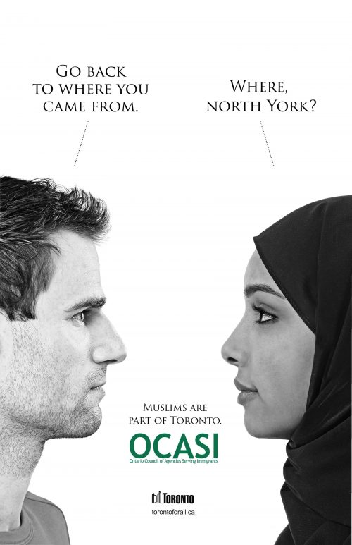 Toronto man exhibiting Islamophobia and harassment towards a Muslim Canadian woman. On the left is a profile of a man with a speech bubble saying 'Go back to where you came from.' On the right is a photo of a woman in a hijab with a speech bubble that says 'where, north york?'. OCASI (Ontario Council of Agencies Serving Immigrants) logo is centered below the copy.