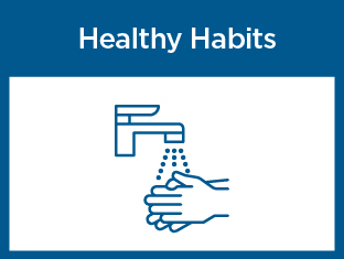 Health Habits image: running water tap with hands washing beneath the water. Caption: Wash your hands with soap and water.