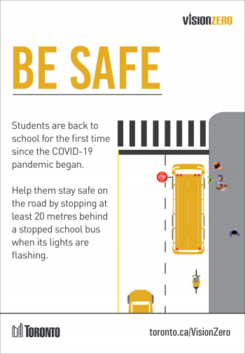Students are back to school for the first time since the COVID-19 pandemic began. Help them stay safe on the road by stopping at least 20 metres behind a stopped school bus when its lights are flashing.