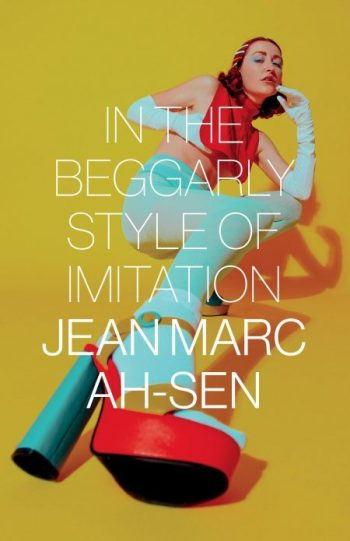 Book jacket, In the Beggarly Style of Imitation by Jean Marc Ah-Sen, published by Nightwood Editions