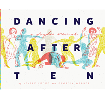 Book jacket, Dancing After TEN by Vivian Chong and Georgia Webber, project manager and access support by Kathleen Rea, published by Fantagraphics