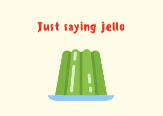 Just saying jello ecard front cover pic of jello2