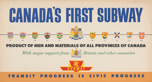Placard advertising Canada's First Subway, producte of men and materials of all provinces of Canada with major support from Britain and other countries, transit progress is civic progress.