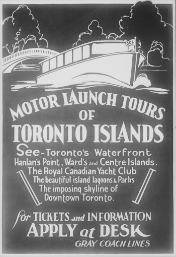 """A poster reads, """"Motor launch tours of Toronto Islands. See Toronto's waterfront, Hanlan's Point, Ward's and Centre Islands, The Royal Canadian Yacht Club, the beautiful island lagoons and parks, the imposing skyline of downtown Toronto."""""""