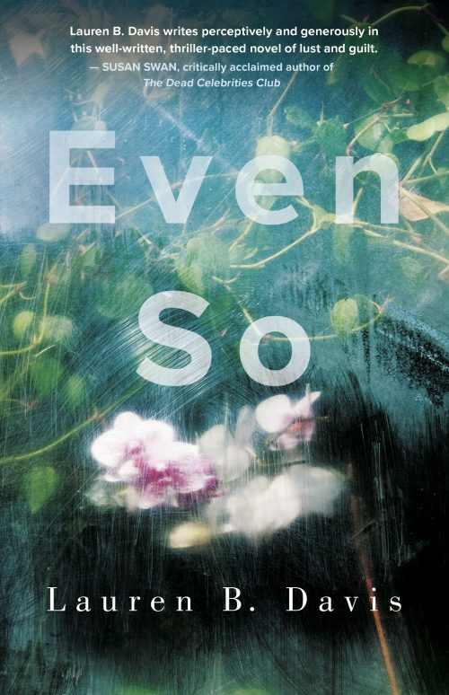 Cover art for author Lauren B. Davis novel, Even So. Novel title at center in faded white, with white and pink orchids just below in the background, surrounded by greenery.