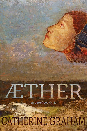 Book jacket, Æther: An Out-of-Body Lyric by Catherine Graham, published by Wolsak & Wynn